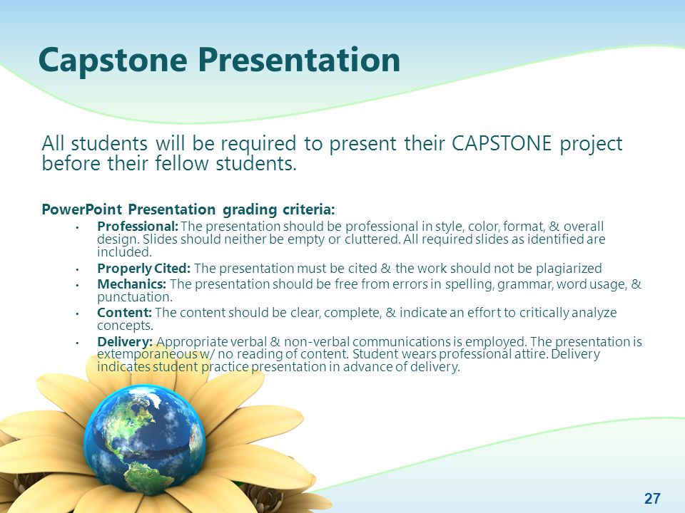 Capstone Presentation All students will be required to present their CAPSTONE project before their fellow students. PowerPoint Presentation grading cr