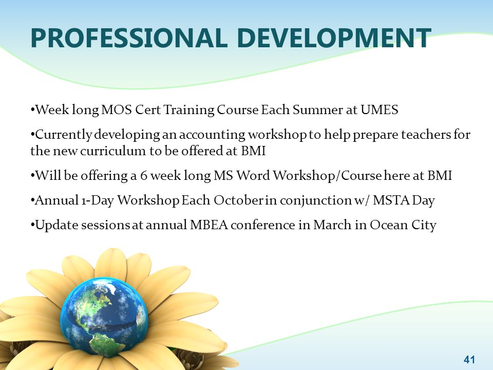 PROFESSIONAL DEVELOPMENT Week long MOS Cert Training Course Each Summer at UMES Currently developing an accounting workshop to help prepare teachers f