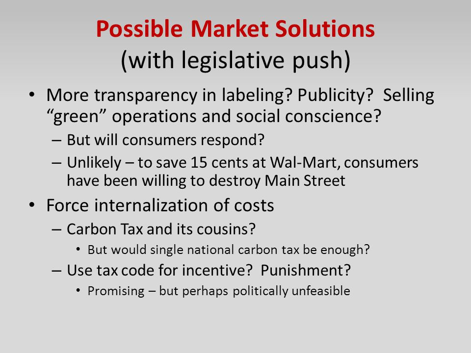 """Possible Market Solutions (with legislative push) More transparency in labeling? Publicity? Selling """"green"""" operations and social conscience? – But wi"""