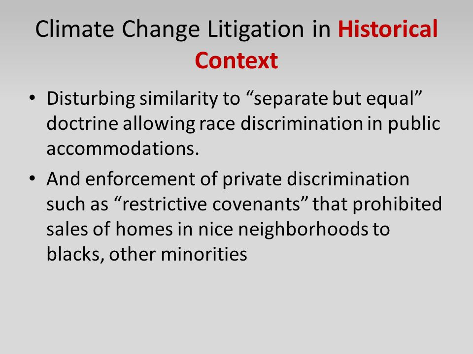 """Climate Change Litigation in Historical Context Disturbing similarity to """"separate but equal"""" doctrine allowing race discrimination in public accommod"""