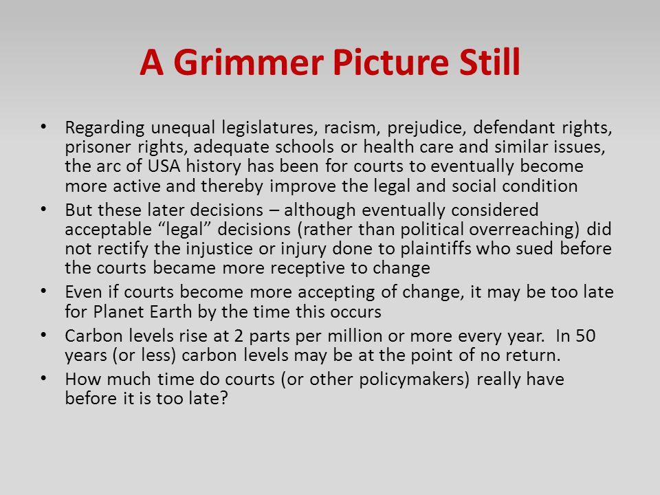 A Grimmer Picture Still Regarding unequal legislatures, racism, prejudice, defendant rights, prisoner rights, adequate schools or health care and simi