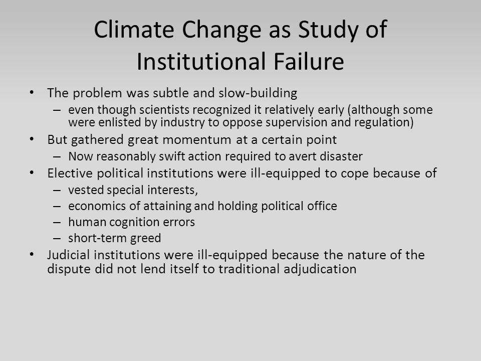 Climate Change as Study of Institutional Failure The problem was subtle and slow-building – even though scientists recognized it relatively early (alt