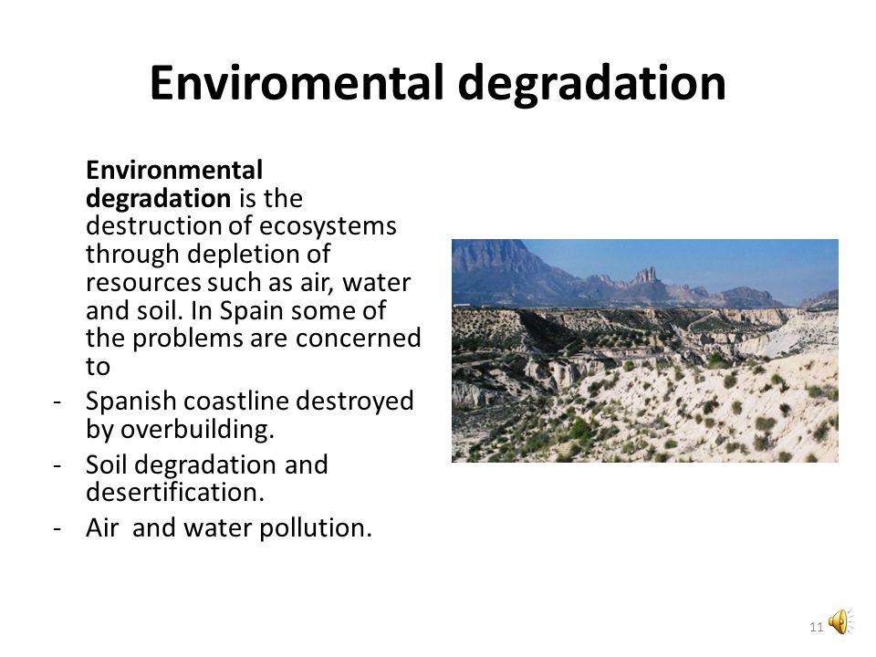 Enviromental degradation Environmental degradation is the destruction of ecosystems through depletion of resources such as air, water and soil.