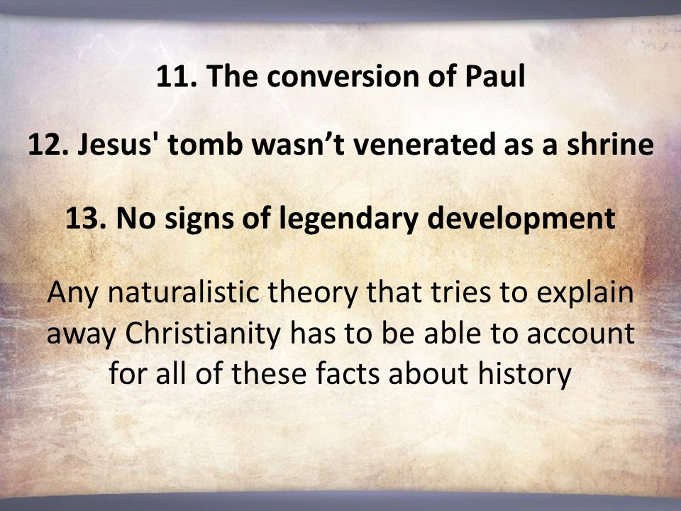12. Jesus tomb wasn't venerated as a shrine 13. No signs of legendary development 11.