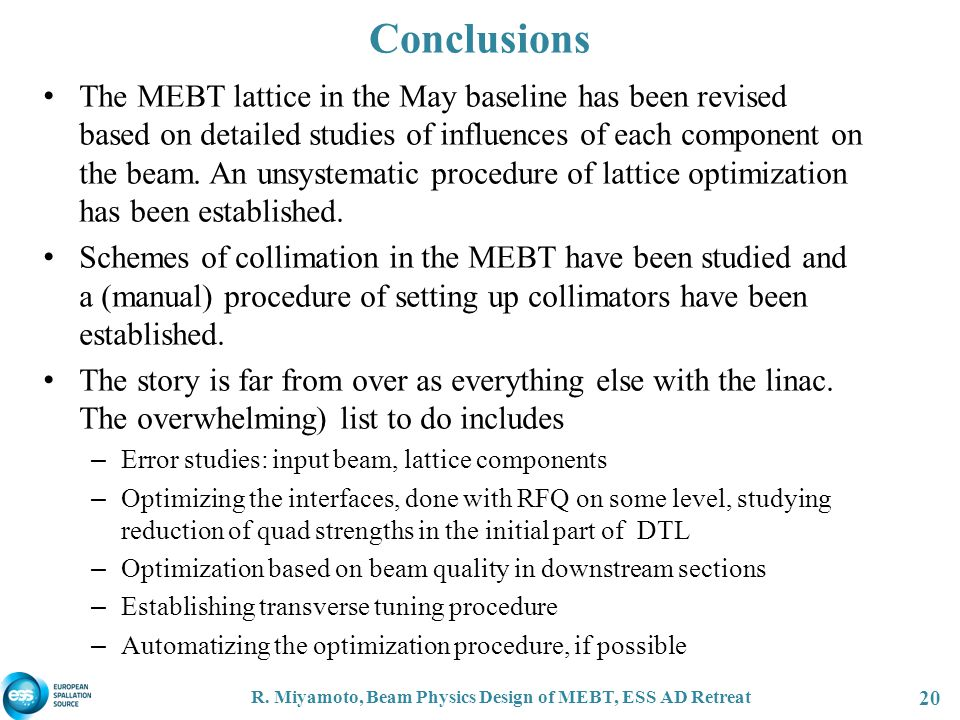 Conclusions The MEBT lattice in the May baseline has been revised based on detailed studies of influences of each component on the beam.