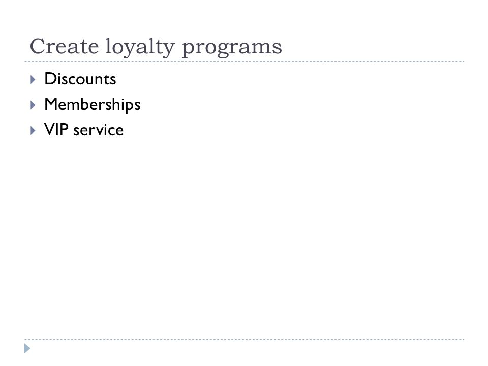 Create loyalty programs  Discounts  Memberships  VIP service