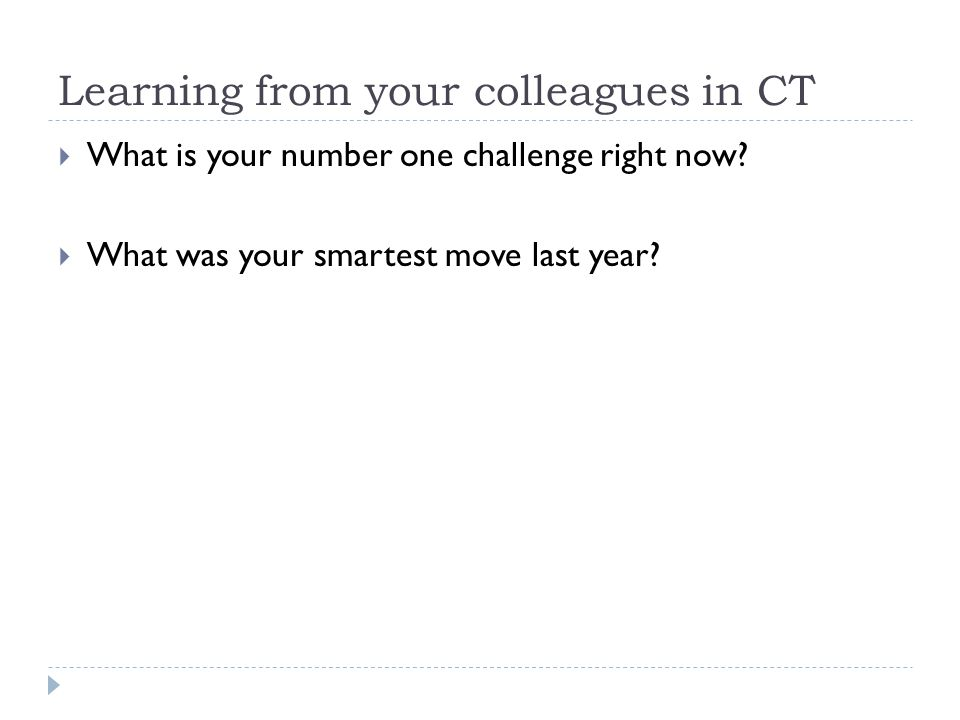 Learning from your colleagues in CT  What is your number one challenge right now.