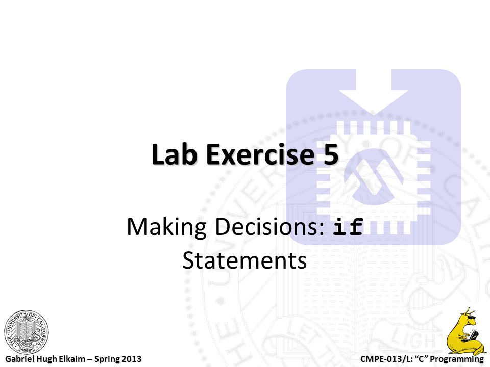 "CMPE-013/L: ""C"" Programming Gabriel Hugh Elkaim – Spring 2013 Lab Exercise 5 Making Decisions: if Statements"