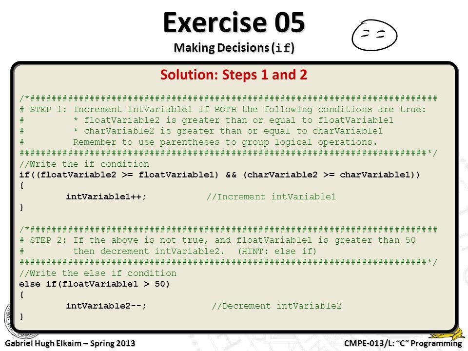 "CMPE-013/L: ""C"" Programming Gabriel Hugh Elkaim – Spring 2013 Exercise 05 Making Decisions ( if ) /*##################################################"