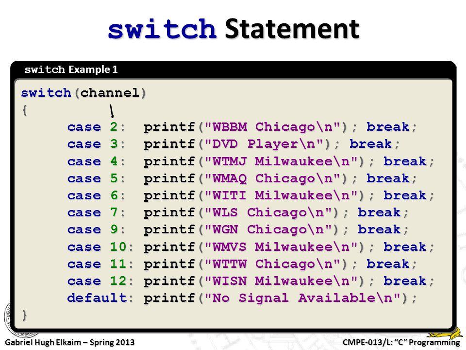 """CMPE-013/L: """"C"""" Programming Gabriel Hugh Elkaim – Spring 2013 switch Example 1 switch Statement switch(channel) { case 2: printf("""