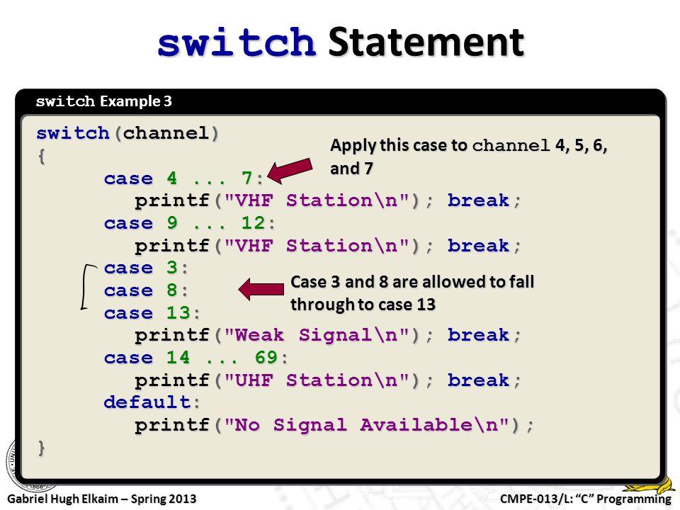 """CMPE-013/L: """"C"""" Programming Gabriel Hugh Elkaim – Spring 2013 switch Example 3 switch Statement switch(channel) { case 4... 7: printf("""