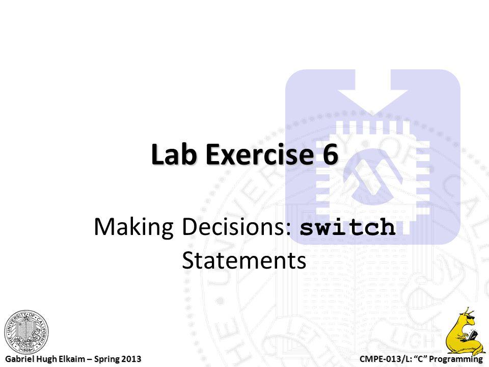 "CMPE-013/L: ""C"" Programming Gabriel Hugh Elkaim – Spring 2013 Lab Exercise 6 Making Decisions: switch Statements"