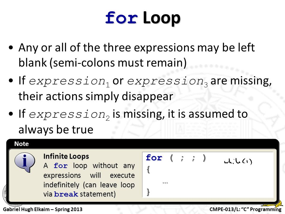 """CMPE-013/L: """"C"""" Programming Gabriel Hugh Elkaim – Spring 2013 Note for Loop Any or all of the three expressions may be left blank (semi-colons must re"""