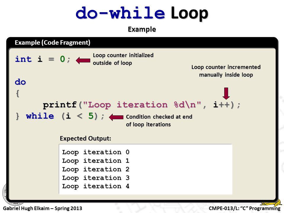 "CMPE-013/L: ""C"" Programming Gabriel Hugh Elkaim – Spring 2013 Example (Code Fragment) do-while Loop Example int i = 0; do{ printf("