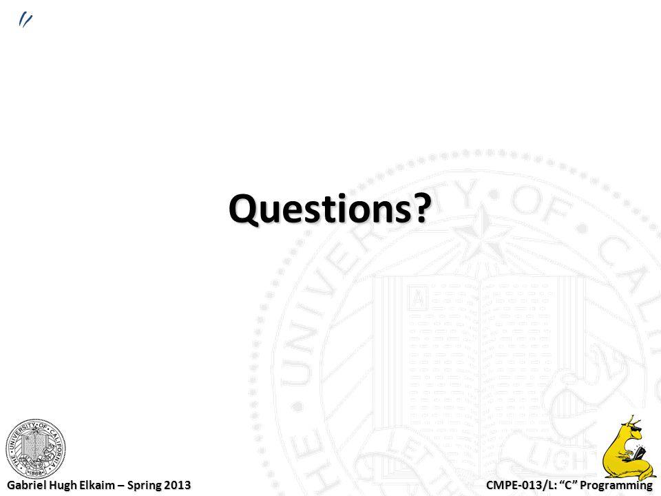 "CMPE-013/L: ""C"" Programming Gabriel Hugh Elkaim – Spring 2013 Questions?"