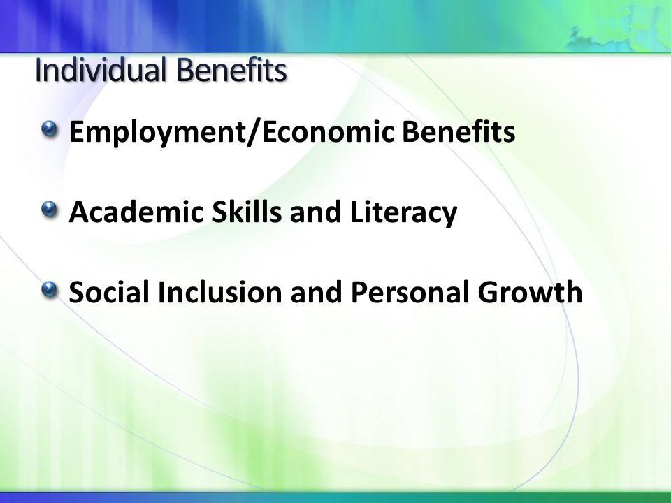 Employment/Economic Benefits Academic Skills and Literacy Social Inclusion and Personal Growth