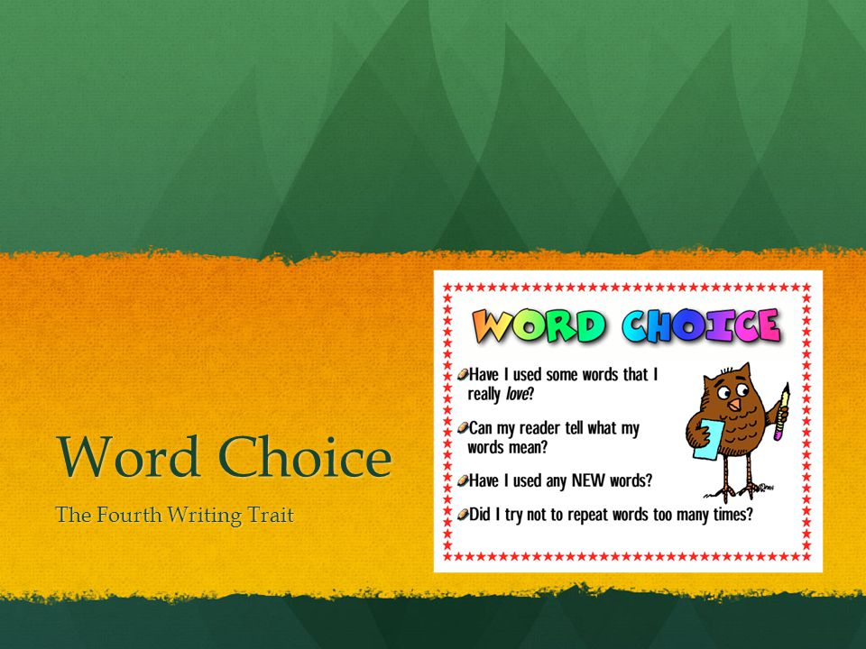 Word Choice A Definition: selection of appropriate words to fit audience, purpose and topic A Definition: selection of appropriate words to fit audience, purpose and topic