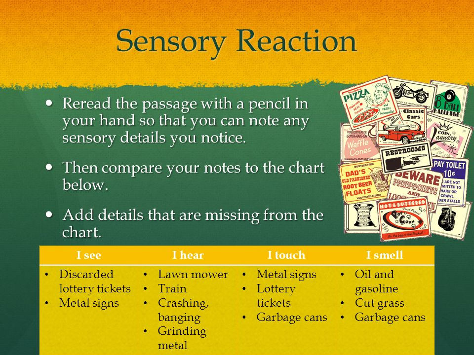 Sensory Reaction Reread the passage with a pencil in your hand so that you can note any sensory details you notice. Reread the passage with a pencil i