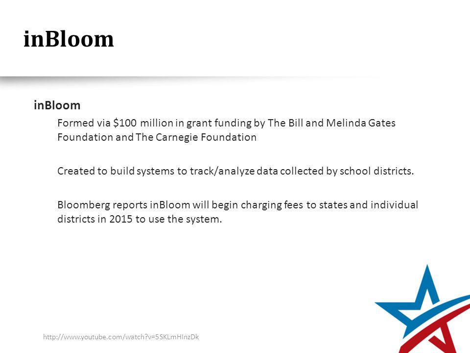 inBloom Formed via $100 million in grant funding by The Bill and Melinda Gates Foundation and The Carnegie Foundation Created to build systems to track/analyze data collected by school districts.