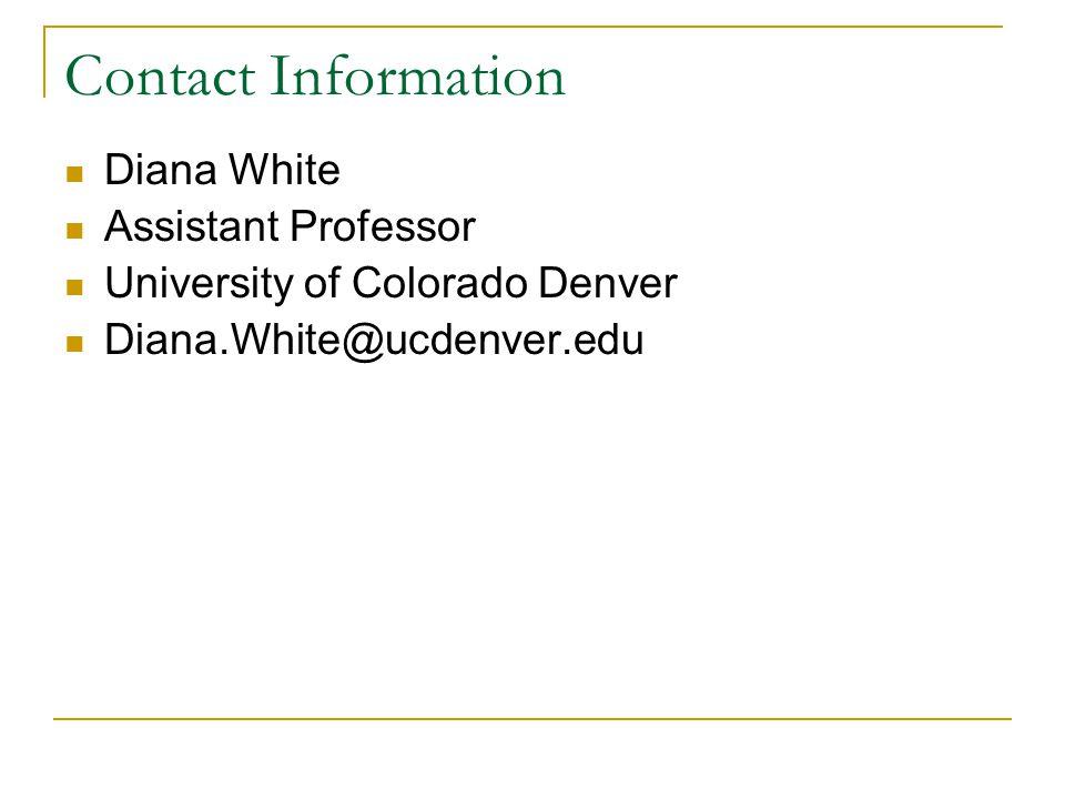 Contact Information Diana White Assistant Professor University of Colorado Denver Diana.White@ucdenver.edu