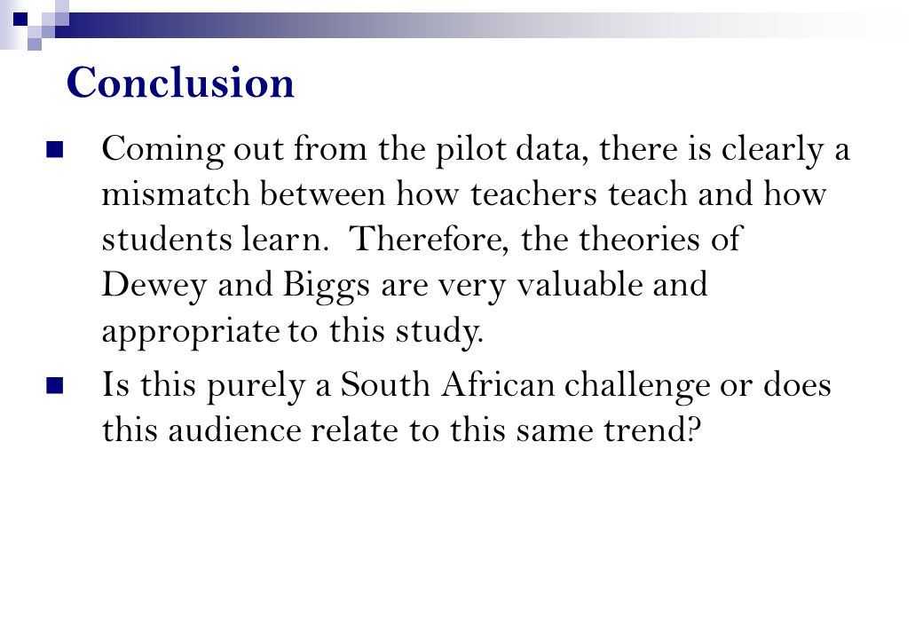 Conclusion Coming out from the pilot data, there is clearly a mismatch between how teachers teach and how students learn.