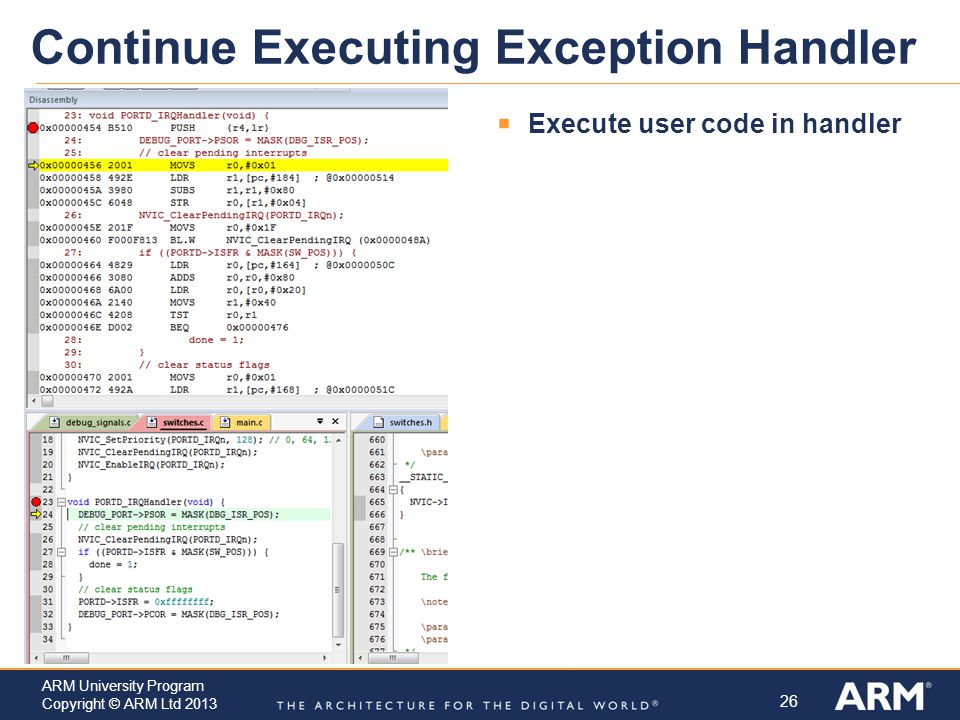 26 ARM University Program Copyright © ARM Ltd 2013 Continue Executing Exception Handler  Execute user code in handler