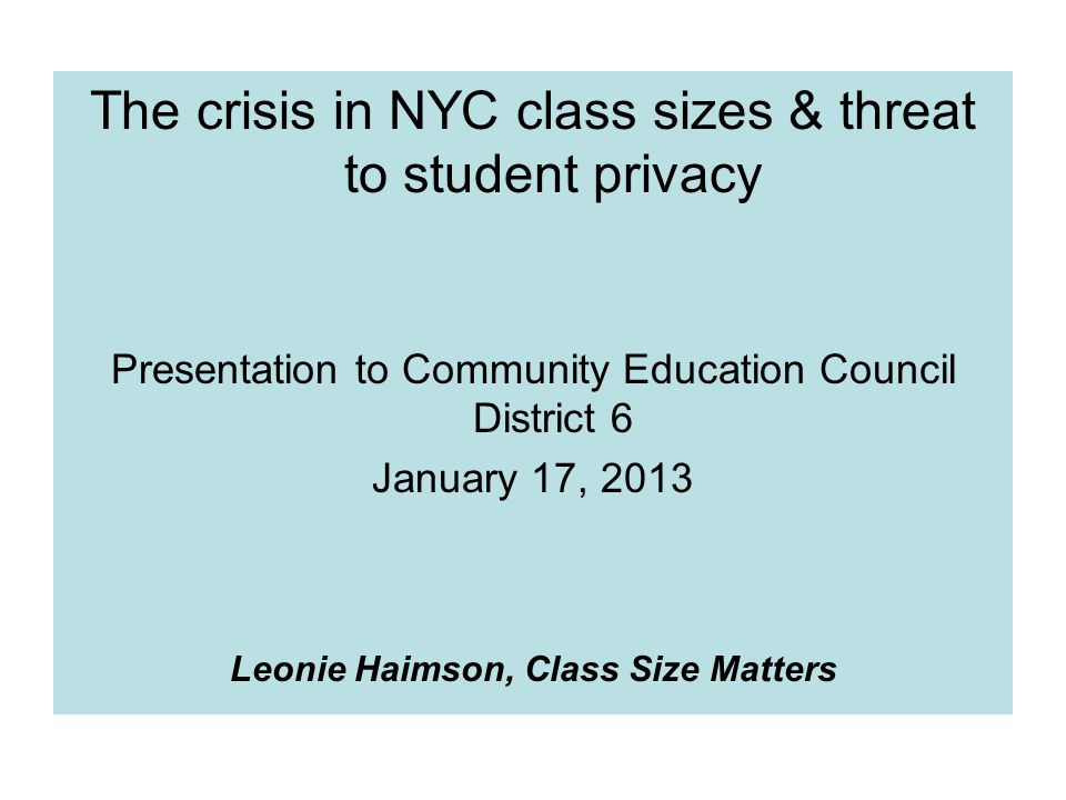 The crisis in NYC class sizes & threat to student privacy Presentation to Community Education Council District 6 January 17, 2013 Leonie Haimson, Class Size Matters