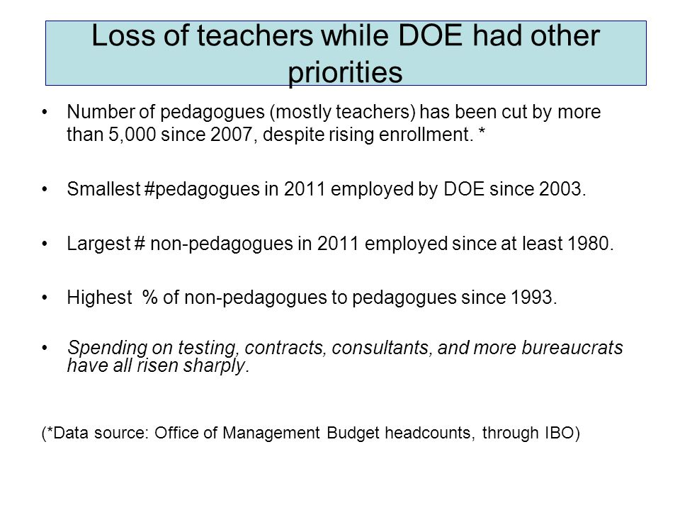Loss of teachers while DOE had other priorities Number of pedagogues (mostly teachers) has been cut by more than 5,000 since 2007, despite rising enrollment.