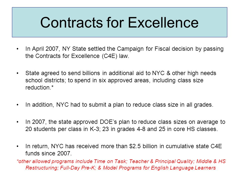 Contracts for Excellence In April 2007, NY State settled the Campaign for Fiscal decision by passing the Contracts for Excellence (C4E) law. State agr