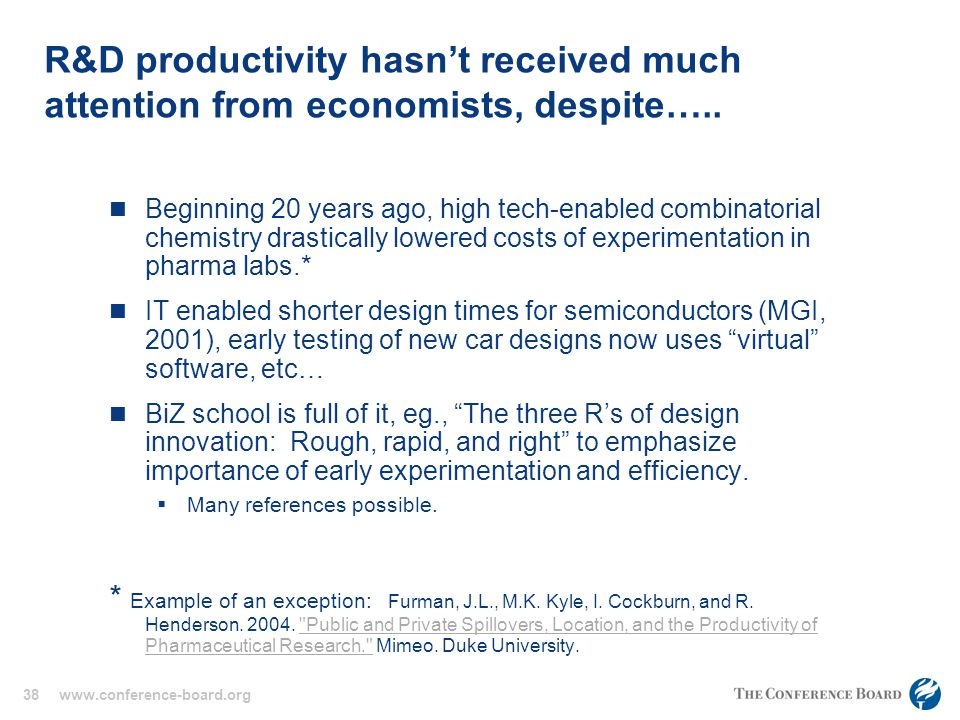38 www.conference-board.org R&D productivity hasn't received much attention from economists, despite…..