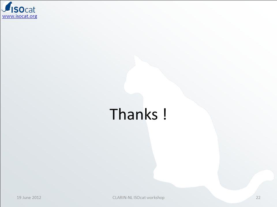www.isocat.org Thanks ! 19 June 2012CLARIN-NL ISOcat workshop22