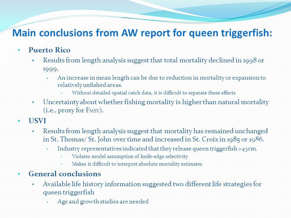 Main conclusions from AW report for queen triggerfish: Puerto Rico Results from length analysis suggest that total mortality declined in 1998 or 1999, An increase in mean length can be due to reduction in mortality or expansion to relatively unfished areas.