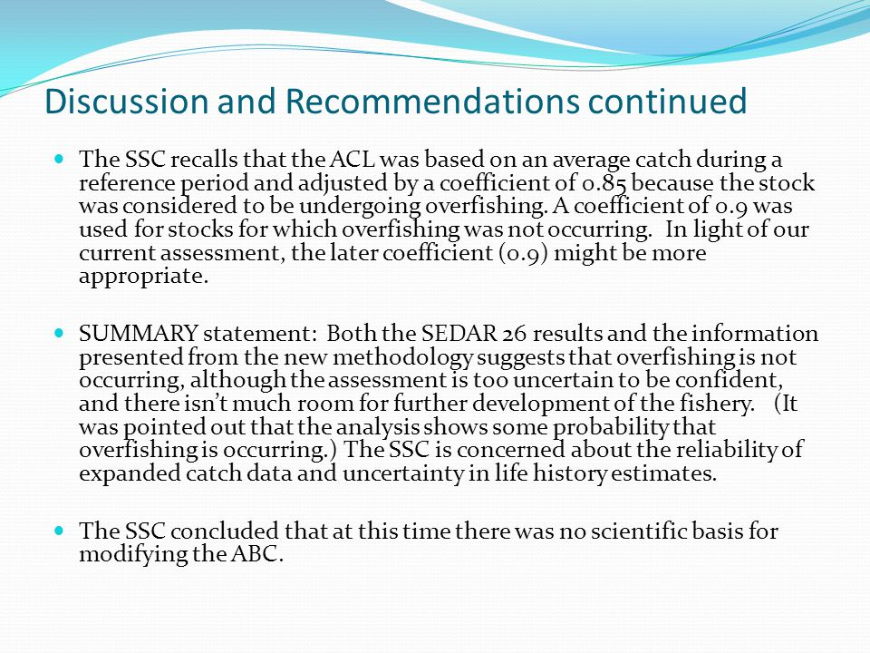 Discussion and Recommendations continued The SSC recalls that the ACL was based on an average catch during a reference period and adjusted by a coefficient of 0.85 because the stock was considered to be undergoing overfishing.