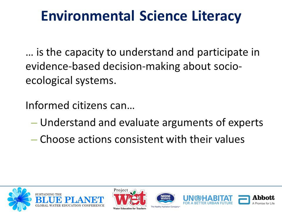 … is the capacity to understand and participate in evidence-based decision-making about socio- ecological systems. Informed citizens can… – Understand