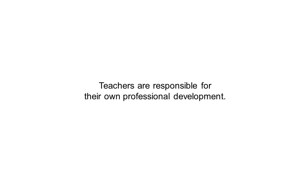 Teachers are responsible for their own professional development.