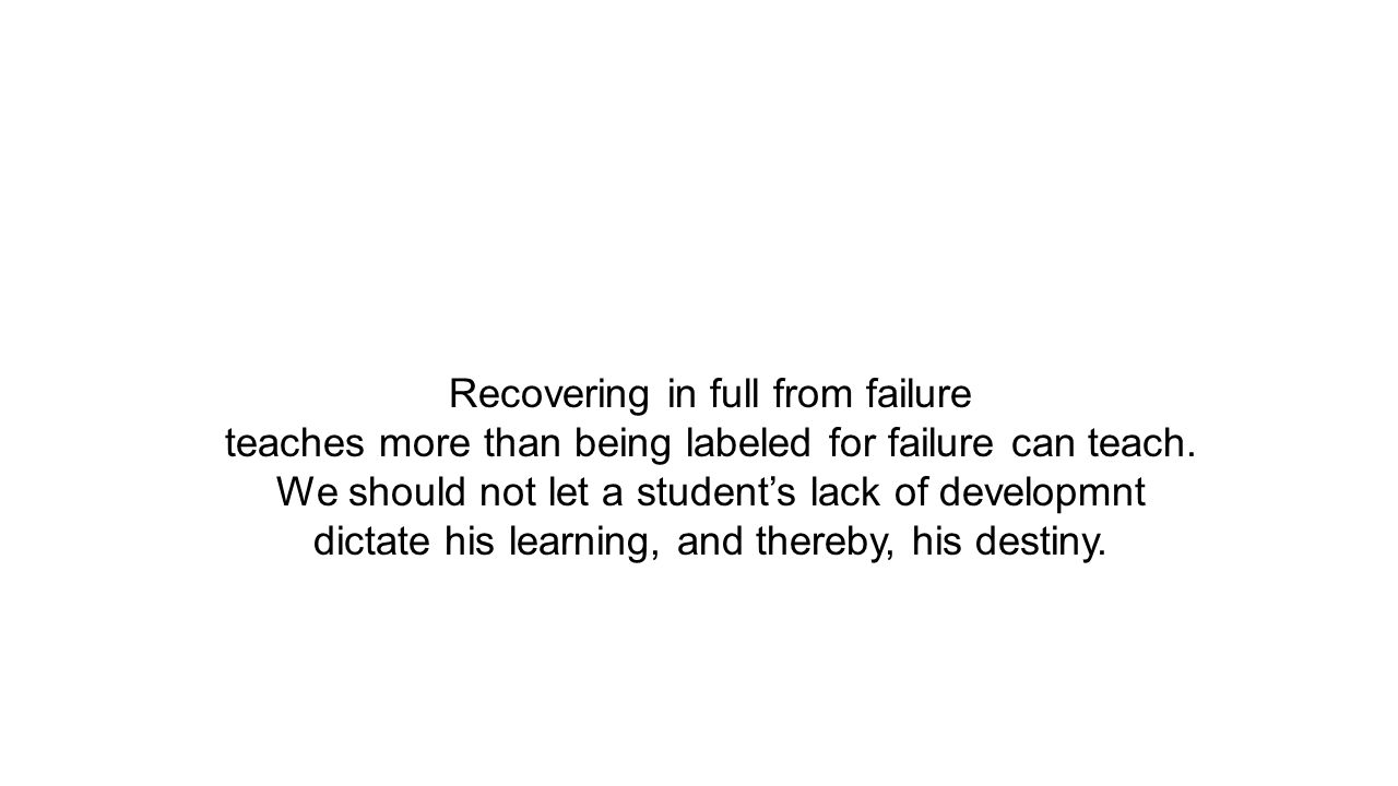 Recovering in full from failure teaches more than being labeled for failure can teach.