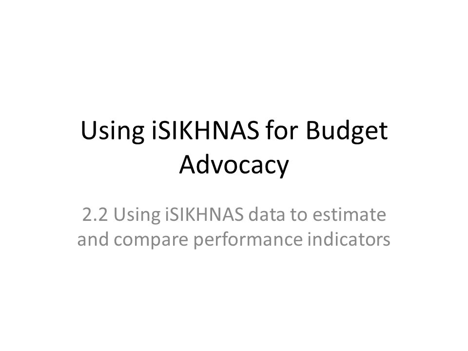 Using iSIKHNAS for Budget Advocacy 2.2 Using iSIKHNAS data to estimate and compare performance indicators