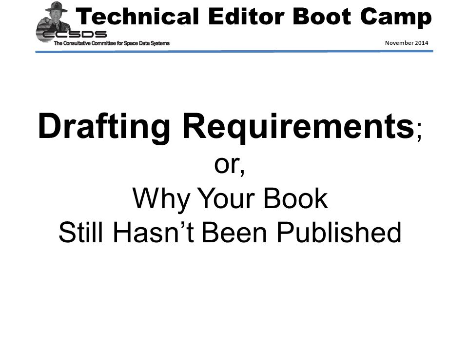 Technical Editor Boot Camp November 2014 Drafting Requirements ; or, Why Your Book Still Hasn't Been Published