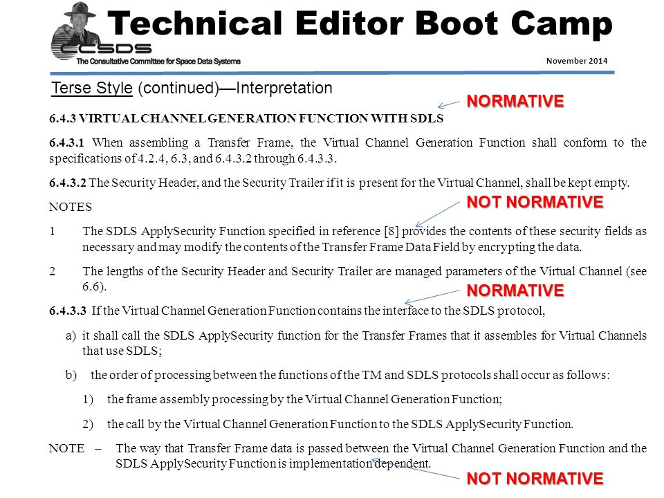 Technical Editor Boot Camp November 2014 6.4.3 VIRTUAL CHANNEL GENERATION FUNCTION WITH SDLS 6.4.3.1 When assembling a Transfer Frame, the Virtual Channel Generation Function shall conform to the specifications of 4.2.4, 6.3, and 6.4.3.2 through 6.4.3.3.