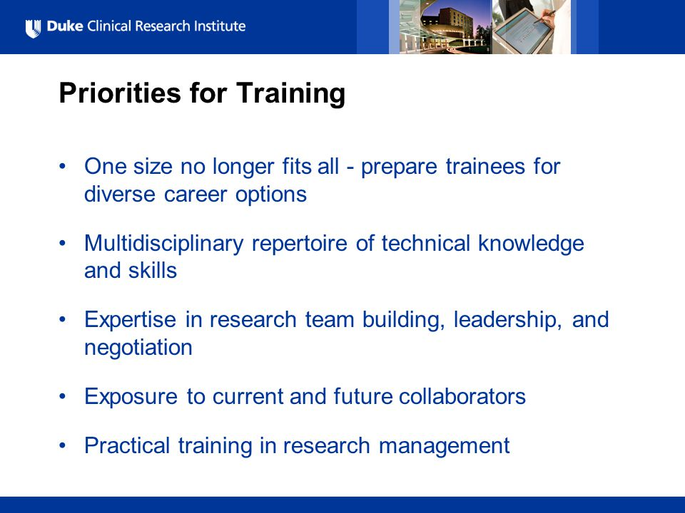 All Rights Reserved, Duke Medicine 2007 Priorities for Training One size no longer fits all - prepare trainees for diverse career options Multidiscipl