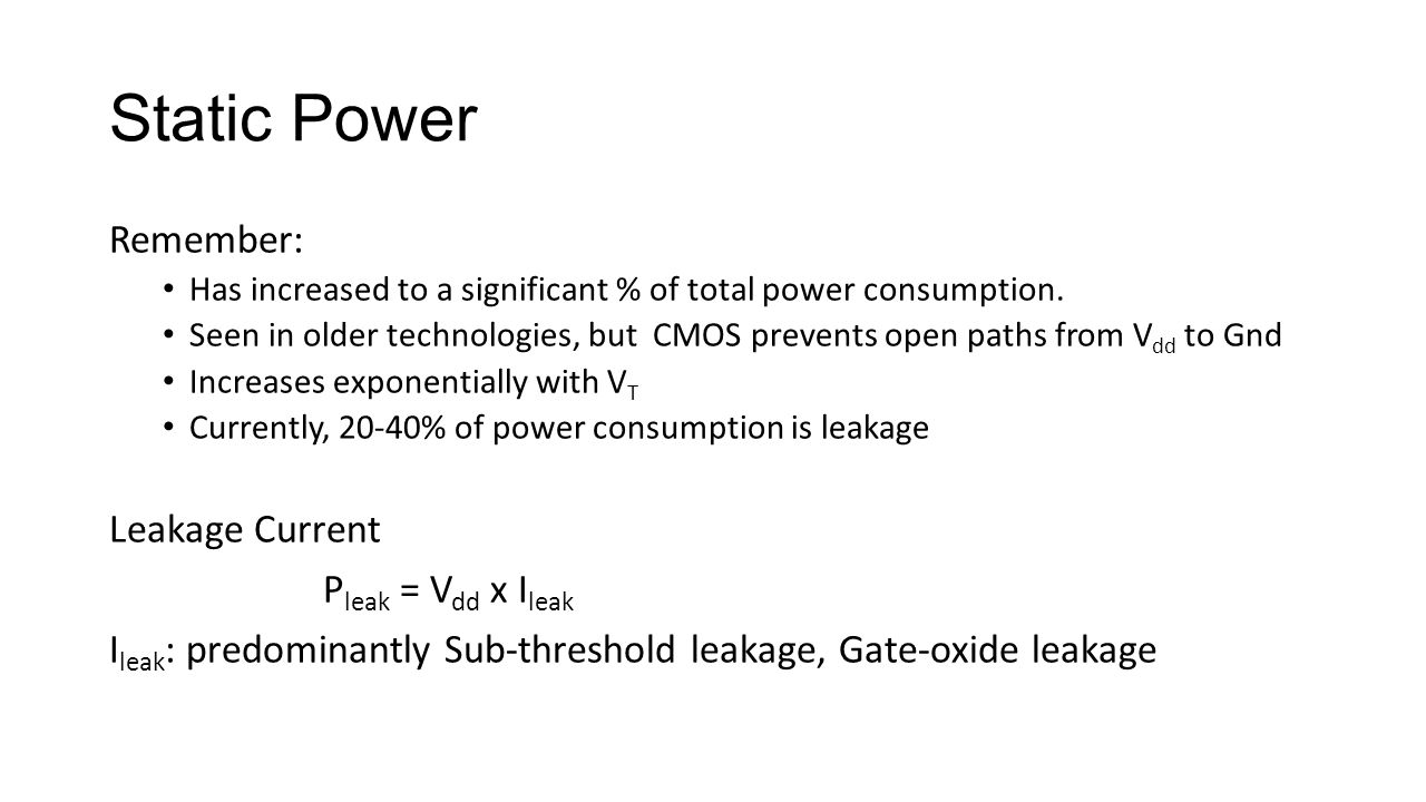 Static Power Remember: Has increased to a significant % of total power consumption.