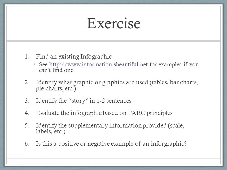 Exercise 1.Find an existing Infographic See http://www.informationisbeautiful.net for examples if you can't find onehttp://www.informationisbeautiful.