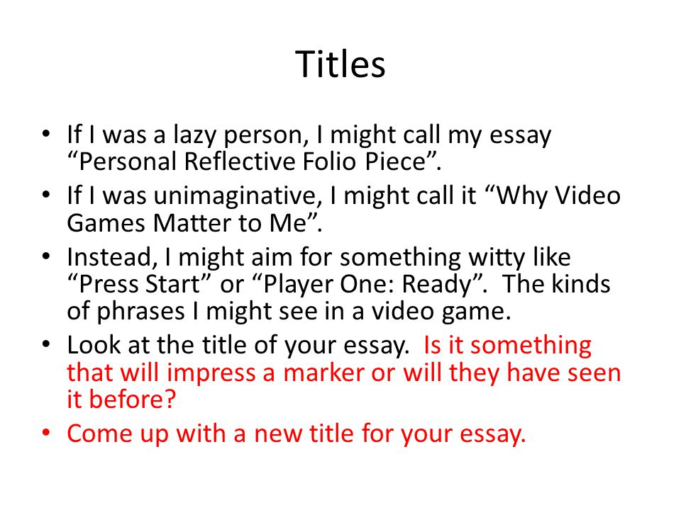 Titles If I was a lazy person, I might call my essay Personal Reflective Folio Piece .