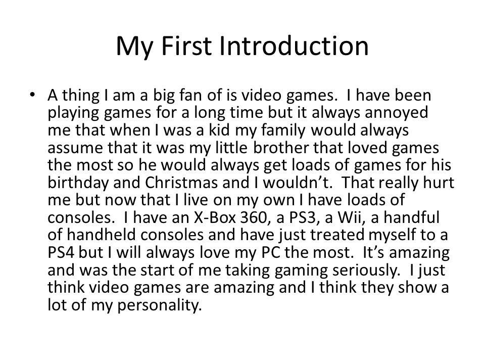 My First Introduction A thing I am a big fan of is video games.
