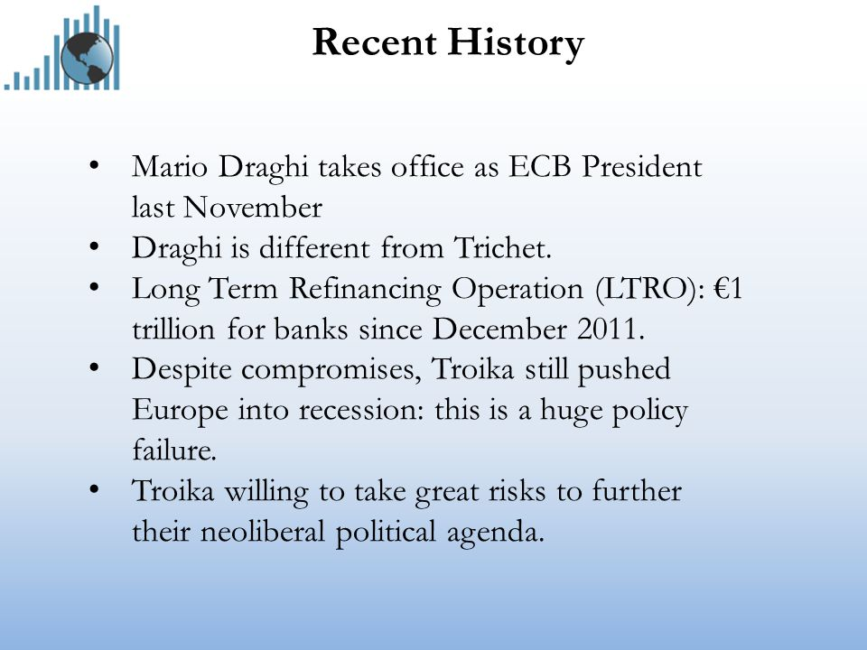 Recent History Mario Draghi takes office as ECB President last November Draghi is different from Trichet.