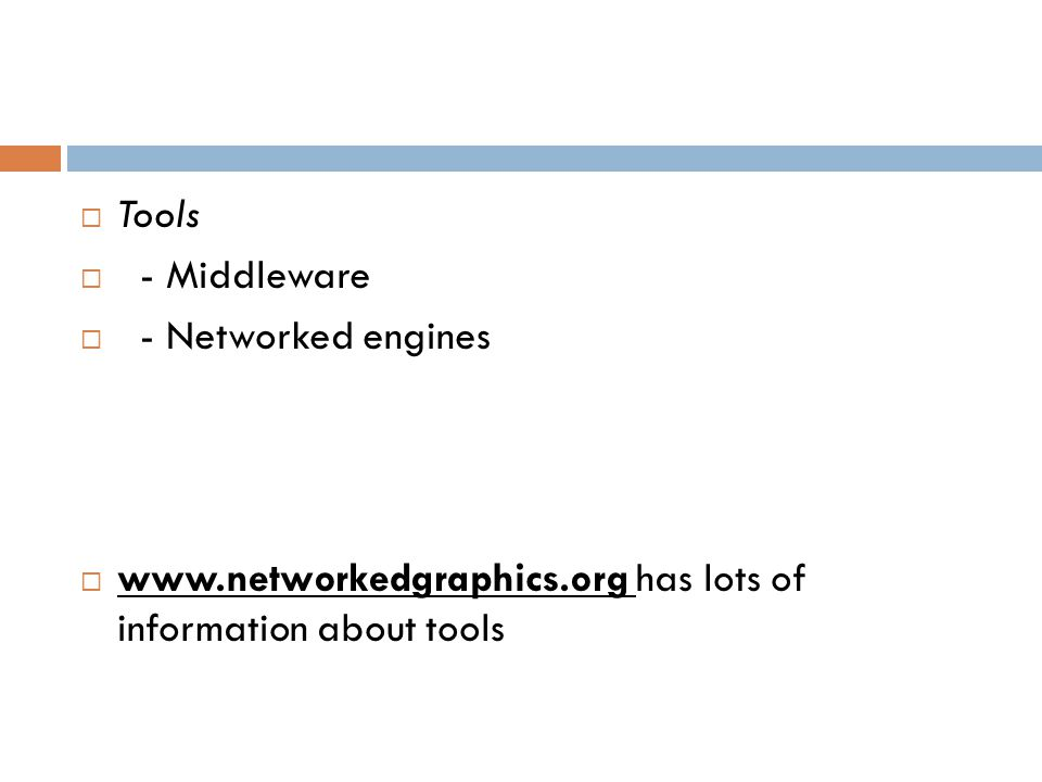  Tools  - Middleware  - Networked engines  www.networkedgraphics.org has lots of information about tools