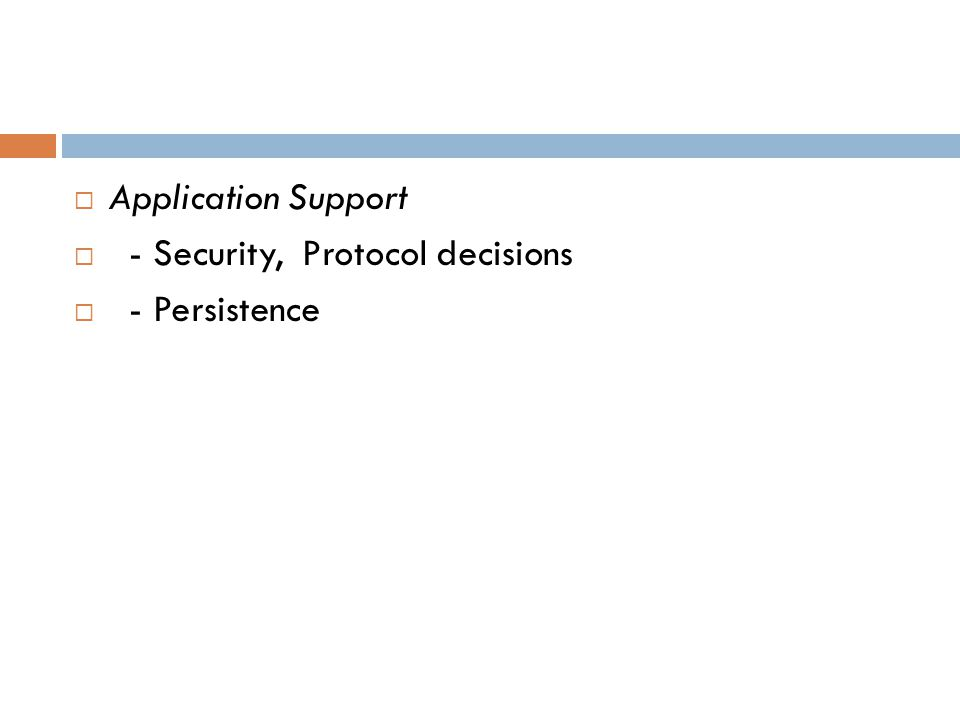  Application Support  - Security, Protocol decisions  - Persistence