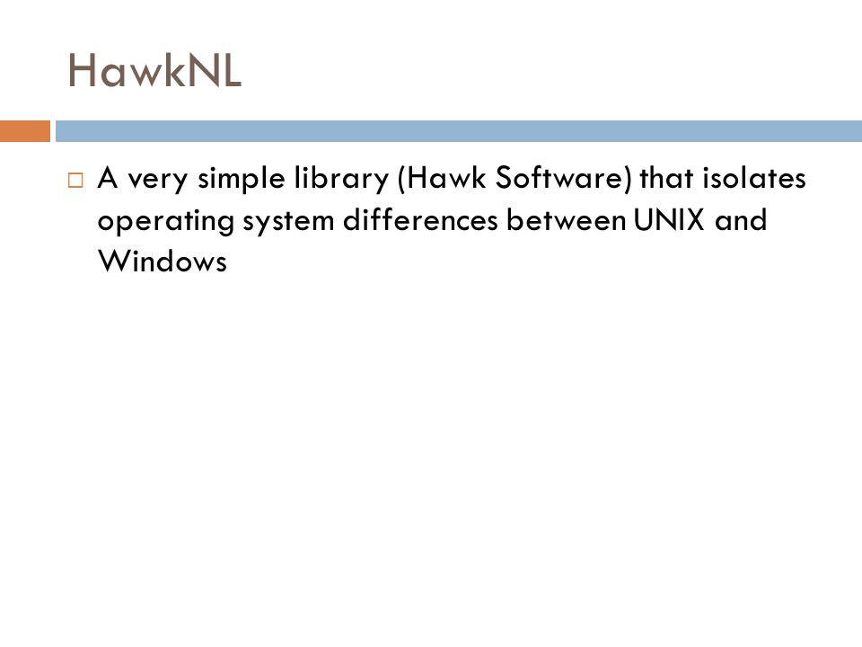 HawkNL  A very simple library (Hawk Software) that isolates operating system differences between UNIX and Windows