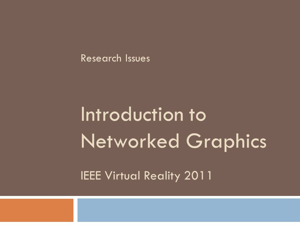 IEEE Virtual Reality 2011 Introduction to Networked Graphics Research Issues
