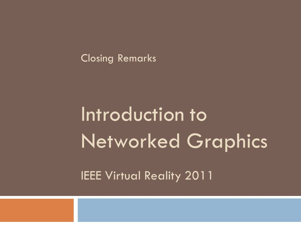 IEEE Virtual Reality 2011 Introduction to Networked Graphics Closing Remarks